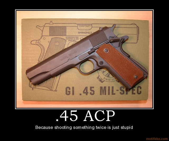 45 acp 45 acp demotivational poster 1262797163 45 acp wh by hengebobs77 flickr   photo