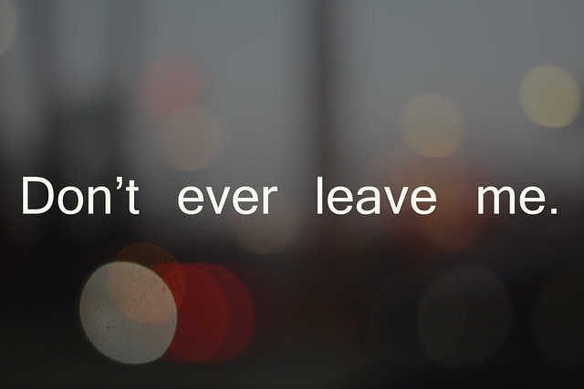 Don T Ever Leave Me Quotes: Flickr - Photo Sharing