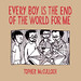 EVERY BOY IS THE END OF THE WORLD FOR ME by mugwumpian