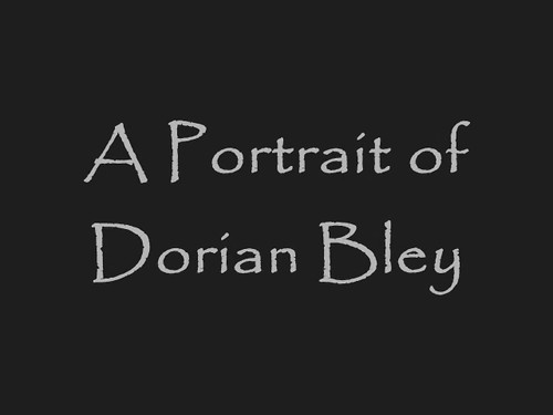 A Portrait of Dorian Bley