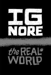 Ignore the real world
