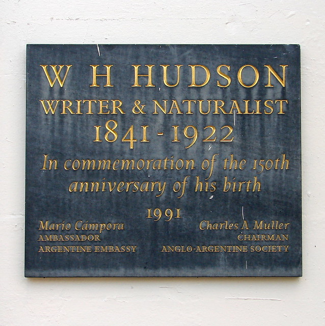 W. H. Hudson blue plaque - W. H. Hudson writer & naturalist 1841-1922 In commemoration of the 150th anniversary of his birth Mario Campora Ambassador Argentine Embassy Charles A Muller Chairman Anglo-Argentine Society