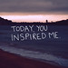 Today you inspired me...