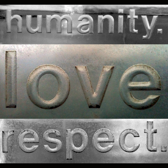 humanity. love. respect. from Flickr via Wylio