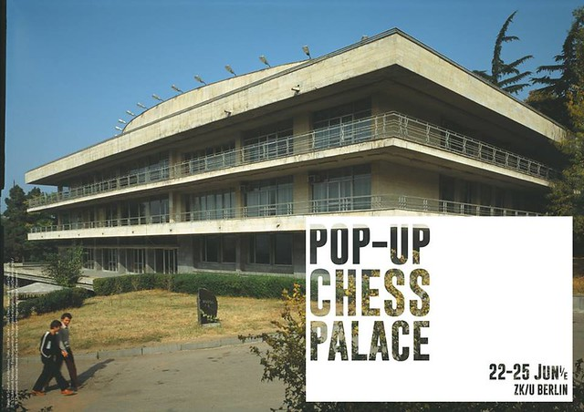 EXHIBITION: Pop-Up Chess Palace - On Architecture, Ideology and Chess, June 22-26, 2017, ZK/U Berlin