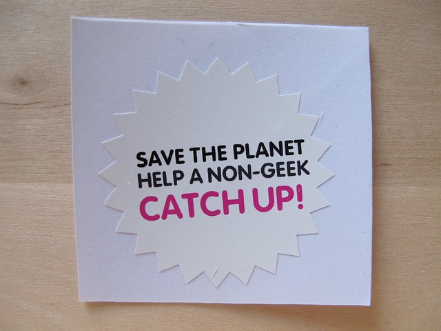 GeekGirlMeetup - Save the Planet, help a non-geek catch up!