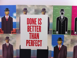 """Done is better than perfect"""