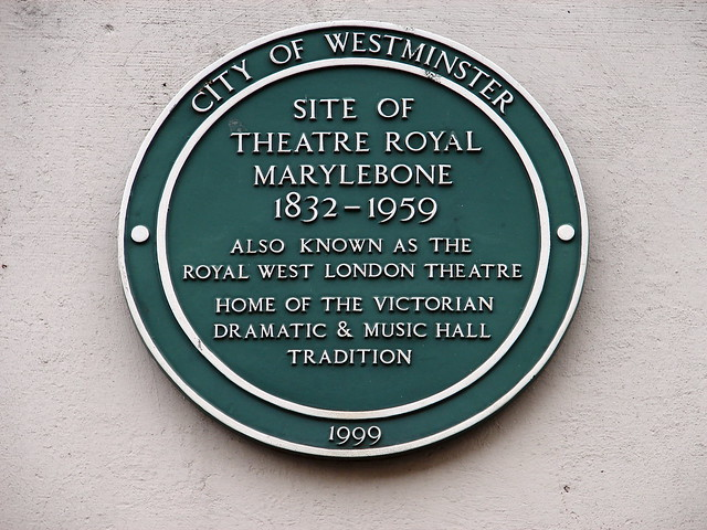 Theatre Royal, Marylebone green plaque - Site of  Theatre Royal  Marylebone  1832-1959  also known as the  Royal West London Theatre  home of the Victorian  dramatic & music hall  tradition