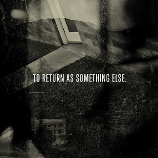 To Return As Something Else.