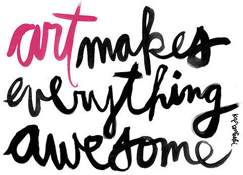 Art makes everything awesome by annie golightly
