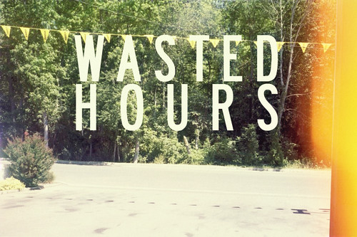 wasted hours