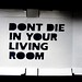 dont die in your living room