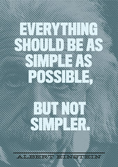 """Everything should be as Simple as Possible, But Not Simpler."" - Albert Einstein"