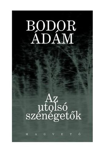 Bodor Ádám: Az utolsó szénégetők