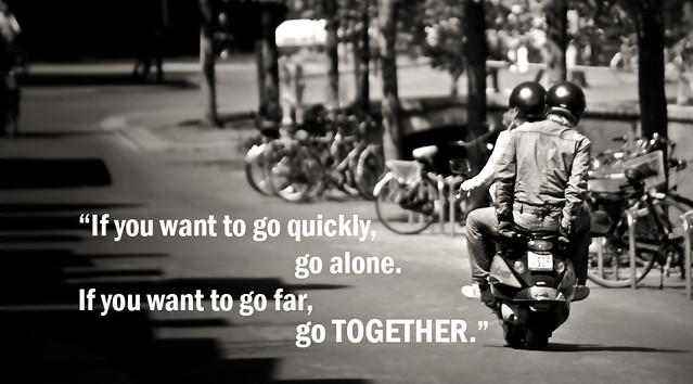 """If You Want To Go Far, Go Together."""""""