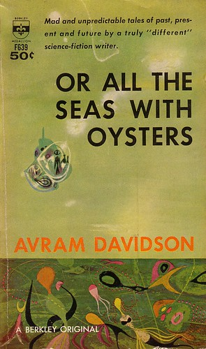 Avram Davidson / Or all the seas with oysters