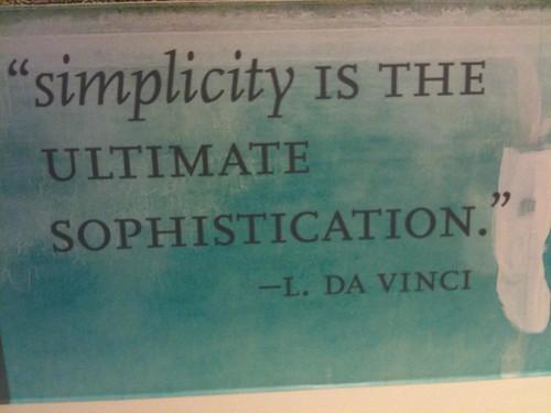 Simplicity is the Ultimate Sophistication - L. Da Vinci