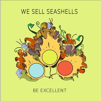 Be Excellent EP  by We Sell Seashells
