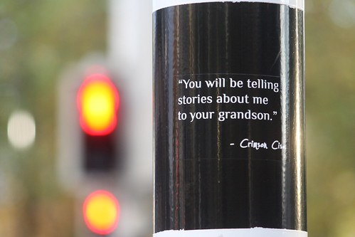 """You will be telling stories about me to your grandson."""