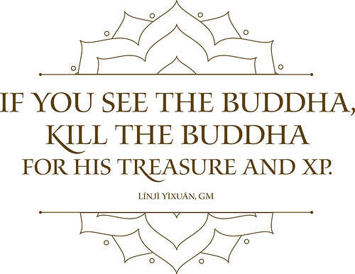 If you see the Buddha, kill the Buddha for his treasure and XP.