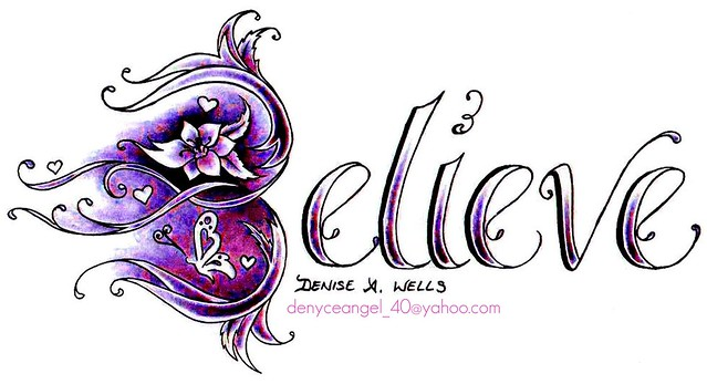 Believe Tattoo Design by Denise A Wells Just finished sketching this one