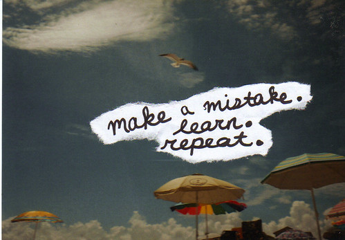 make a mistake. learn. repeat.