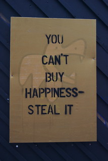 You can't buy happiness STEAL IT