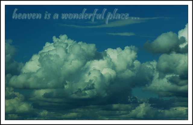 Heaven Is A Wonderful Place Heaven Is A Wonderful Place F Flickr Photo Sharing