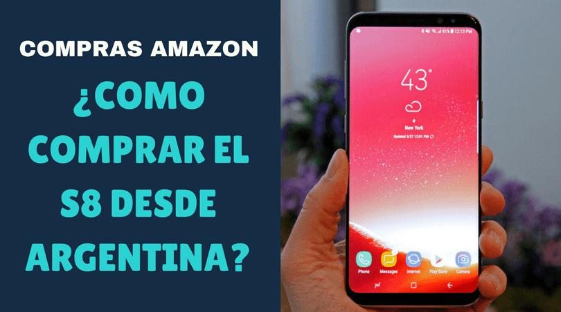 Comprar el Samsung S8 en Amazon a la Argentina