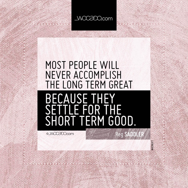 Most people will never accomplish the long term great by WOCADO.com