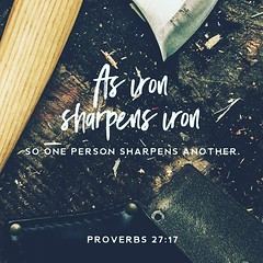 Iron sharpens iron, and one man sharpens another.Proverbs 27:17 ESV