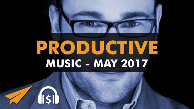 Productive Music Playlist (1.5 hrs) - May 2017 - #EntVibes