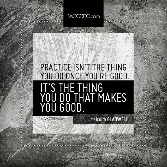 Practice isn't the thing you do once you're good by WOCADO.com