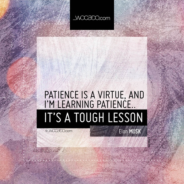 Patience is a virtue by WOCADO.com