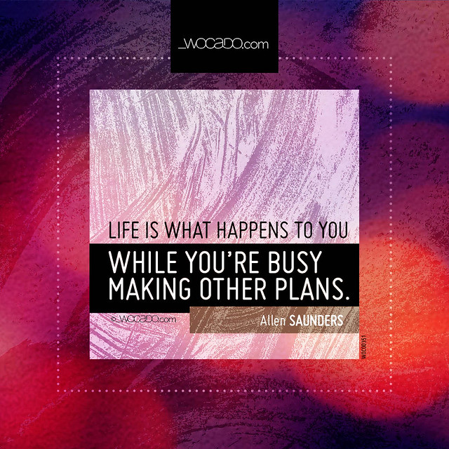 Life is what happens to you by WOCADO.com