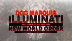 Doc Marquis - The Illuminati and Their Plan for the New World Order