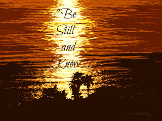 """""""Be Still and Know..."""" - Psalm 46:10"""