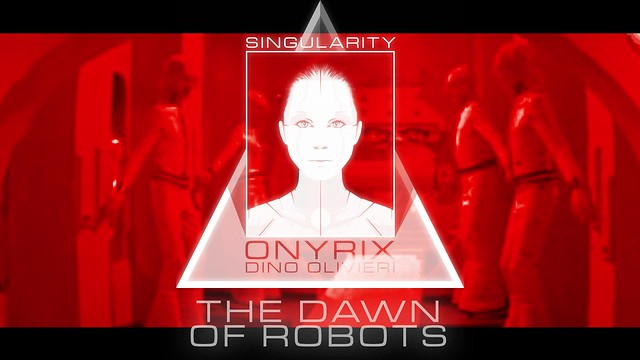 Singularity - The Dawn of Robots - YOUTUBE VIDEO intro by ONYRIX / Dino Olivieri