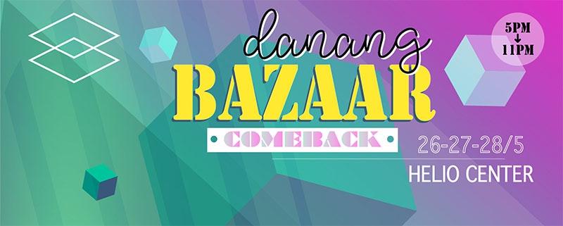 Danang Bazaar Night phiên comeback hoành tráng 26-27-28/5