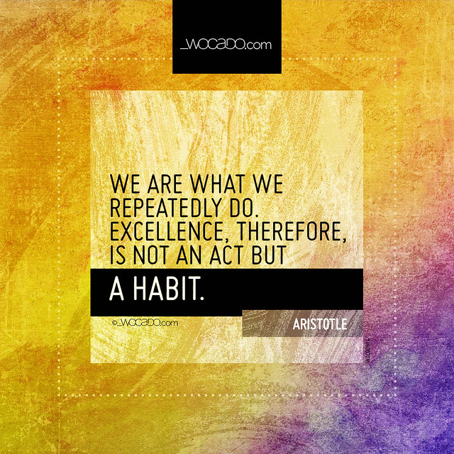 We are what we repeatedly do by WOCADO.com
