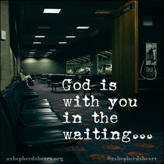 God is with you in the waiting...