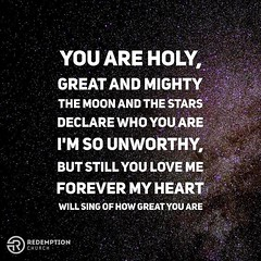 You are holy, great and mighty The moon and the stars declare who You are I'm so unworthy, but still You love me Forever my heart will sing of how great You are