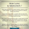 #KnowMediation   Most mediated cases resolve in mediation and the duration is shorter, and the time and cost involved is less, than litigation. For the most part, the duration and time involved depends on the parties and the issues involved. The cases tha