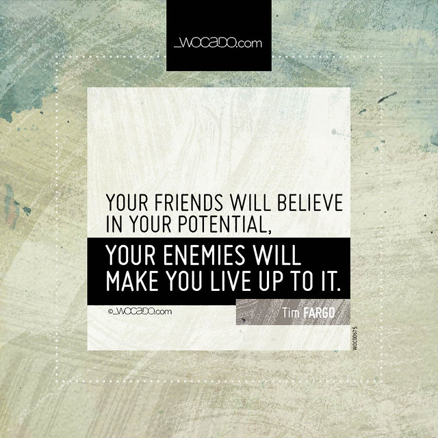 Your friends will believe in your potential by WOCADO.com
