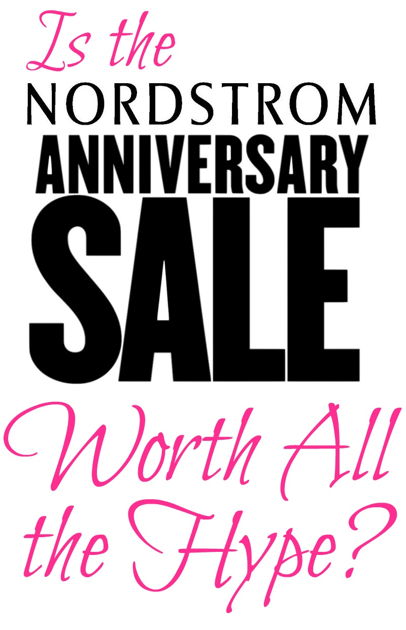Is the Nordstrom Anniversary Sale Worth All the Hype? Nordstrom Anniversary Sale 2017