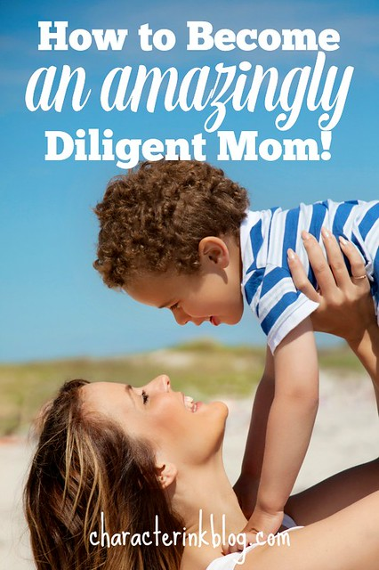 How to Become an Amazingly Diligent Mom