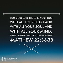 """""""Teacher, which is the great commandment in the Law?"""" And he said to him, """"You shall love the Lord your God with all your heart and with all your soul and with all your mind. This is the great and first commandment. And a second is like it: You shall love"""