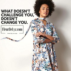 WHAT DOESN'T CHALLENGE YOU, DOESN'T CHANGE YOU.