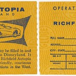 Tue, 2017-09-19 13:46 - A 1950s ticket and license for driving the cars at the Autopia ride, which was--and still is--located in the Tomorrowland area of Disneyland.   The Richfield Oil Corporation, which operated a chain of gas stations in the 1950s, sponsored the Autopia ride, so it's not surprising that the license also doubled as a membership card for the 'Richfield Autopia Safe Driving Club.' The main benefit of the club, as stated on the license, was 'friendly, courteous service at more than 4,000 Richfield stations in the West,' so it served as an advertisement as well.  For other versions of this ticket / driver's license / membership card / advertisement, see the Official Driver's License for Autopia posting on the Vintage Disneyland Tickets blog.  Richfield Autopia, Tomorrowland  These are the cars of the future at Disneyland.  This official Autopia Driver's License may be filled in and retained as a souvenir of your visit to Disneyland. It identifies you as an active member of the Richfield Autopia Safe Driving Club. It entitles you to friendly, courteous service at more than 4,000 Richfield stations in the West.  Richfield Autopia, Disneyland, Anaheim, California  Operator's License No. 711137  Full Name ________. Address ________. City - State ________.  Sex M - F ____. Height ____. Color of Eyes ____.  Color of Hair ____.  Weight ____. Date of Birth ____..  Age ____. Occupation ____.  Right Thumb Print ________.  Your Signature ________.  Globe Ticket Safety.