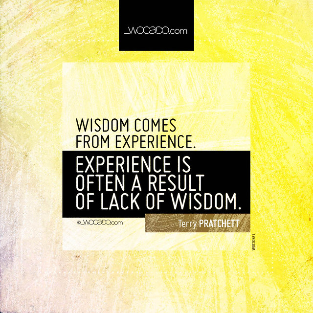 Wisdom comes from experience by WOCADO.com